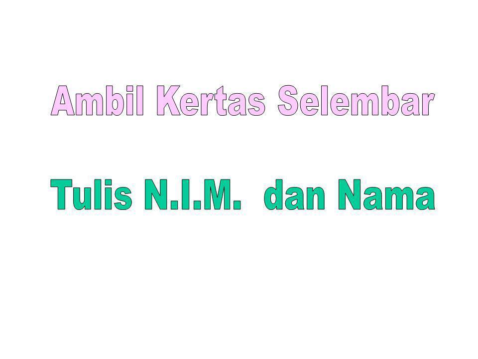 Ambil Kertas Selembar Tulis N.I.M. dan Nama