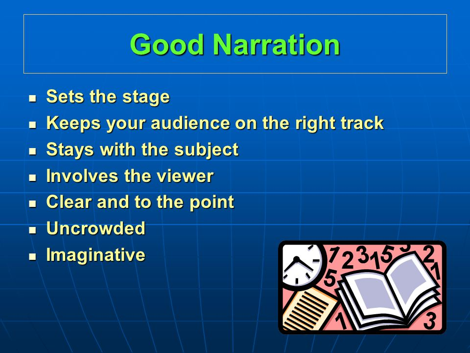 Good Narration Sets the stage Keeps your audience on the right track