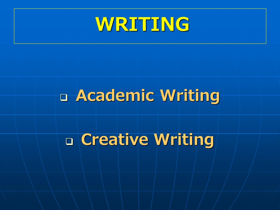 WRITING Academic Writing Creative Writing