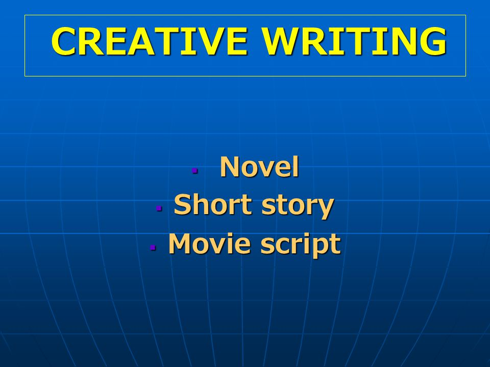 CREATIVE WRITING Novel Short story Movie script