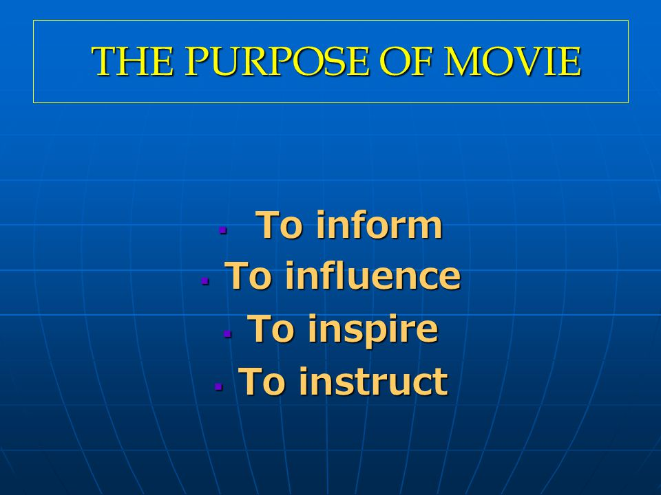 THE PURPOSE OF MOVIE To inform To influence To inspire To instruct
