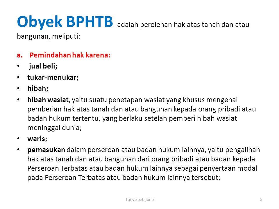 Obyek BPHTB adalah perolehan hak atas tanah dan atau bangunan, meliputi:
