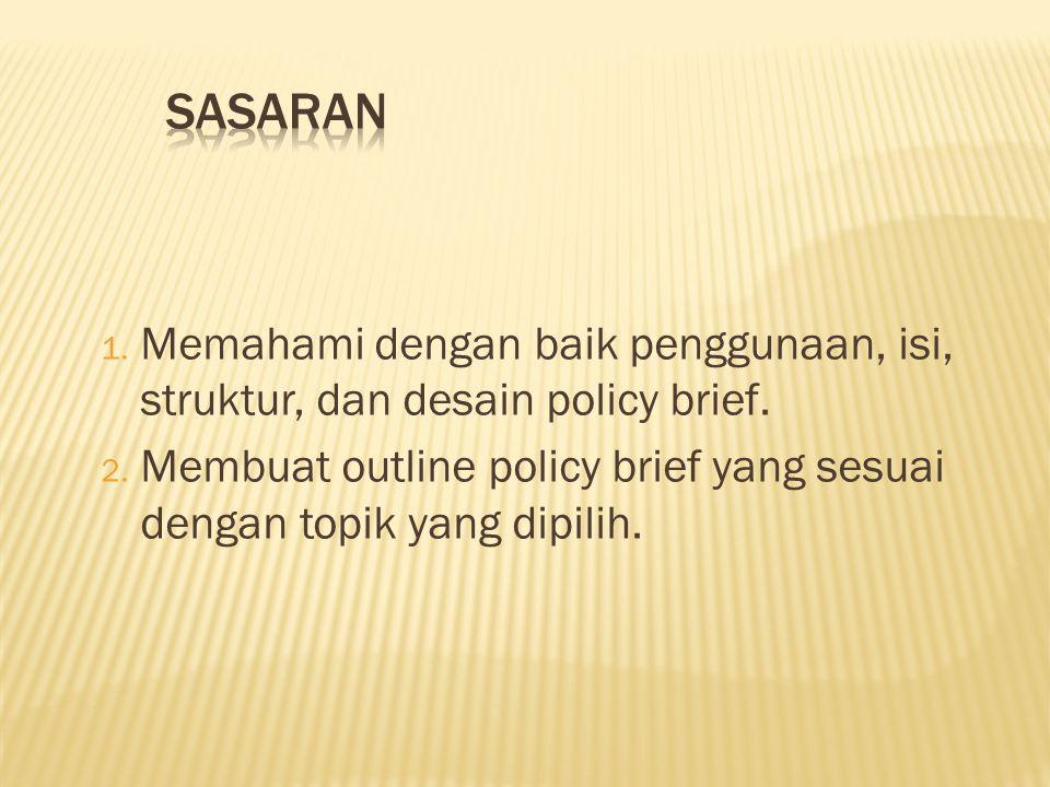 Sasaran Memahami dengan baik penggunaan, isi, struktur, dan desain policy brief.