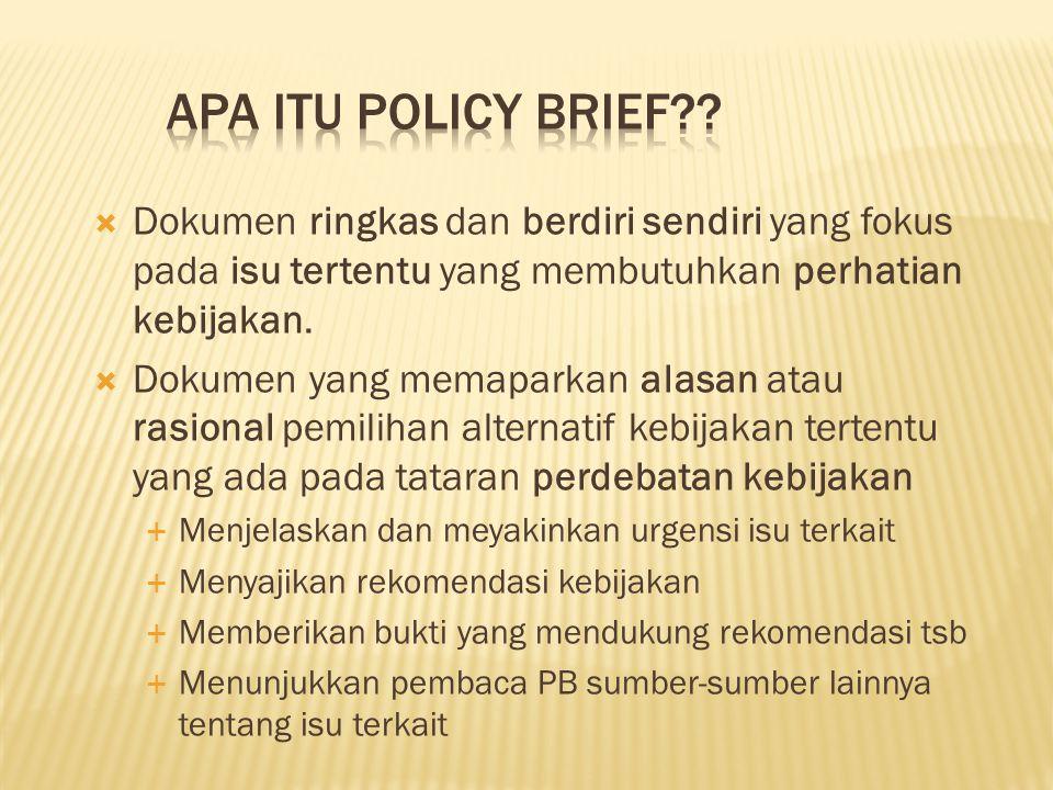 Apa itu Policy Brief Dokumen ringkas dan berdiri sendiri yang fokus pada isu tertentu yang membutuhkan perhatian kebijakan.