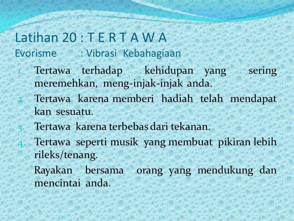 Latihan 20 : T E R T A W A Evorisme : Vibrasi Kebahagiaan