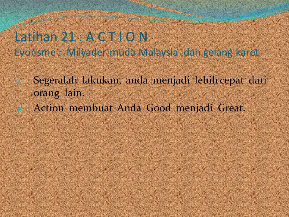 Latihan 21 : A C T I O N Evorisme : Milyader muda Malaysia dan gelang karet
