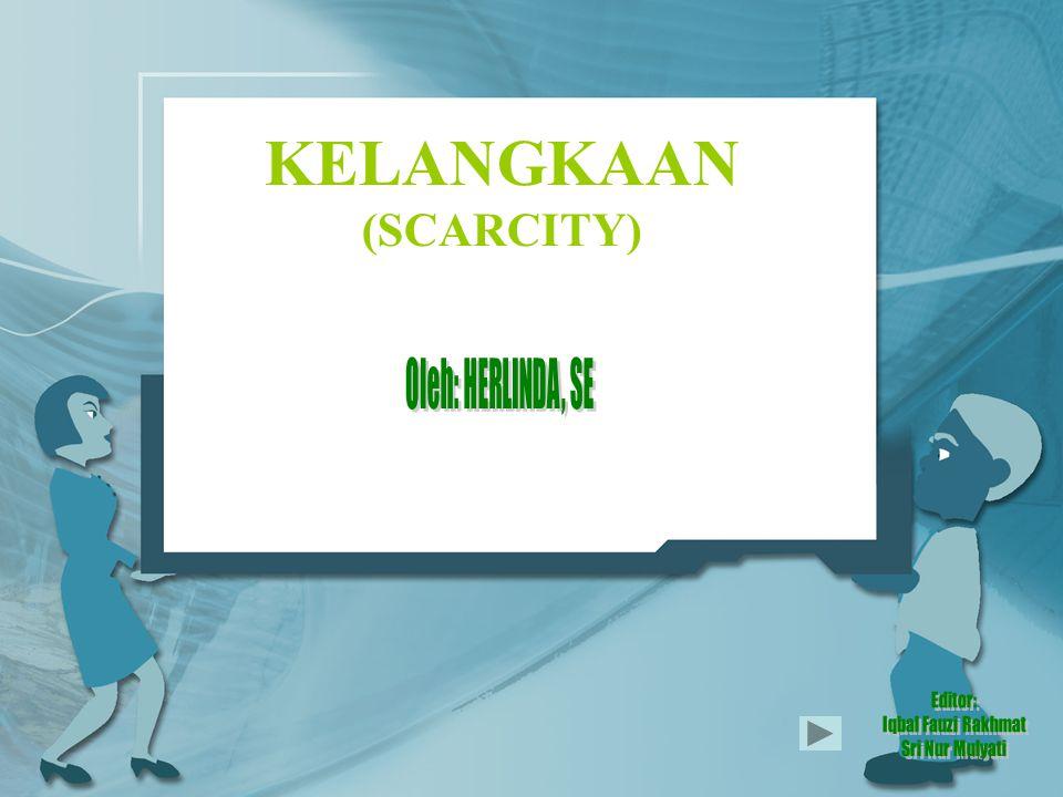 KELANGKAAN (SCARCITY)