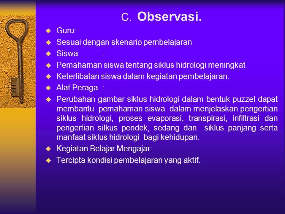 C. Observasi. Guru : Sesuai dengan skenario pembelajaran Siswa :
