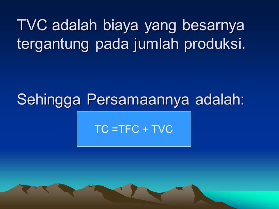 TVC adalah biaya yang besarnya tergantung pada jumlah produksi