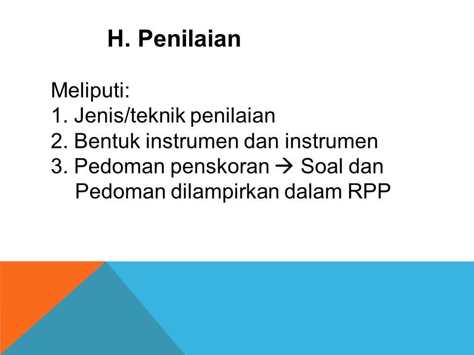 H. Penilaian Meliputi: 1. Jenis/teknik penilaian