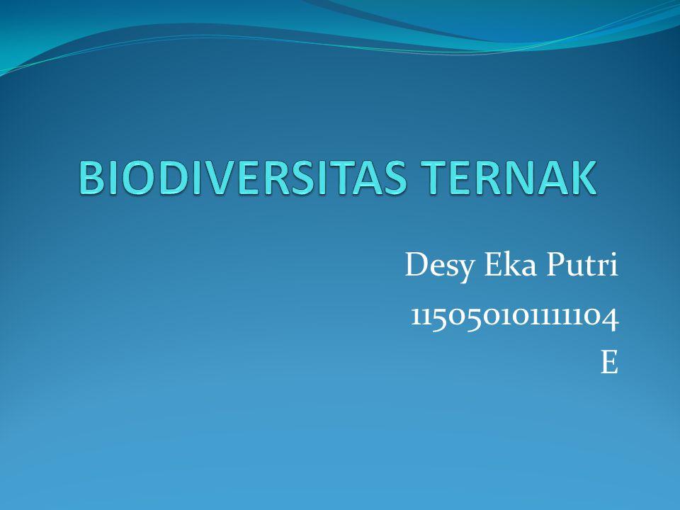 BIODIVERSITAS TERNAK Desy Eka Putri 115050101111104 E