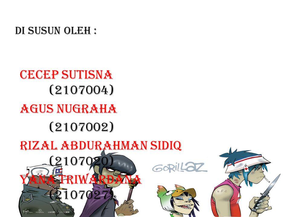 RIZAL ABDURAHMAN SIDIQ (2107020) YANA TRIWARDANA (2107027)