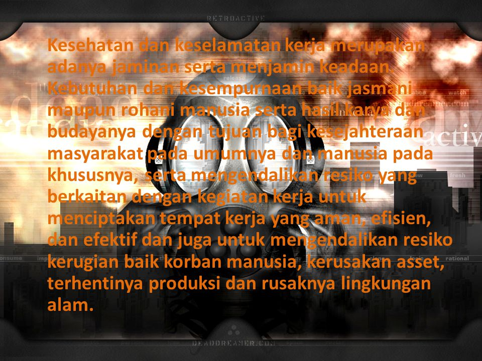 Kesehatan dan keselamatan kerja merupakan adanya jaminan serta menjamin keadaan.