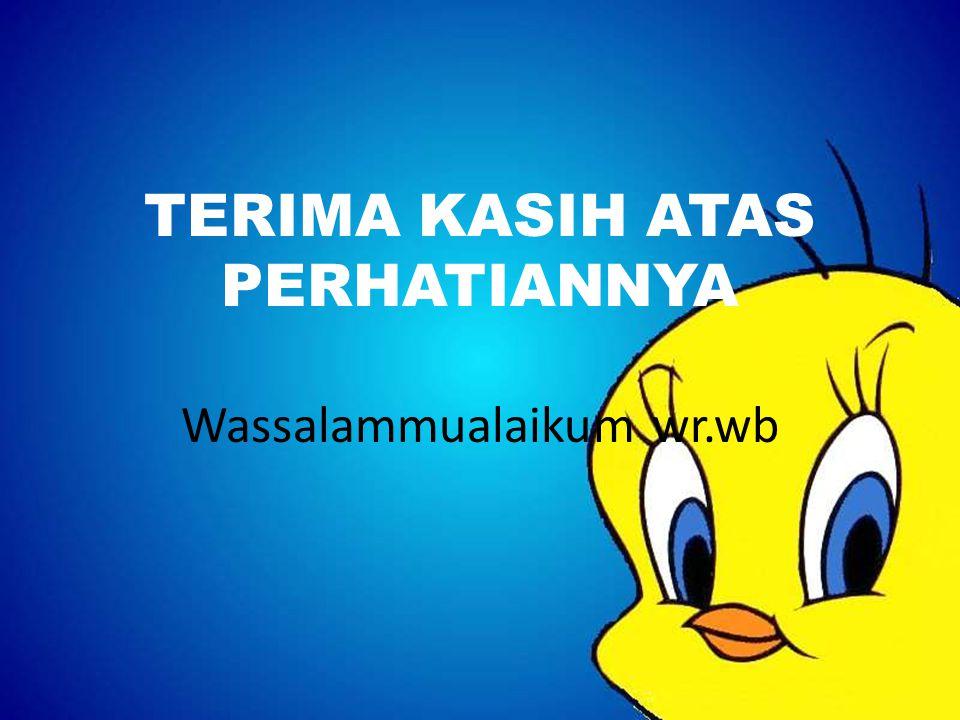 TERIMA KASIH ATAS PERHATIANNYA Wassalammualaikum wr.wb