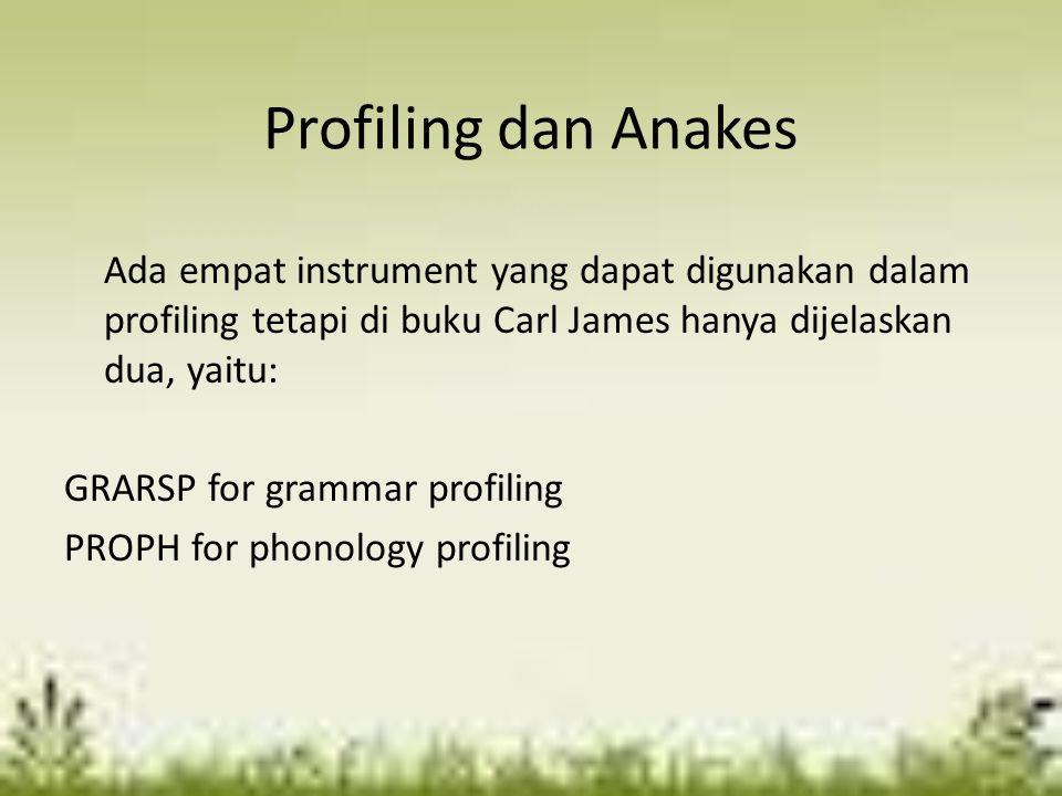 Profiling dan Anakes Ada empat instrument yang dapat digunakan dalam profiling tetapi di buku Carl James hanya dijelaskan dua, yaitu: