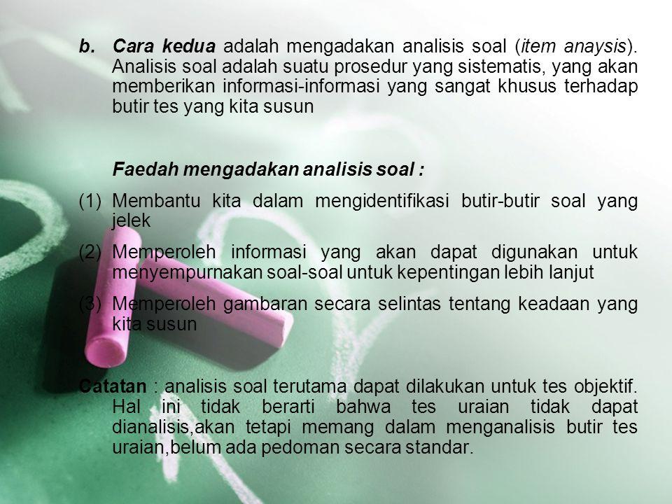 Cara kedua adalah mengadakan analisis soal (item anaysis)