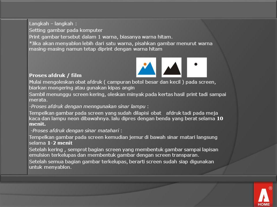 Langkah – langkah : Setting gambar pada komputer. Print gambar tersebut dalam 1 warna, biasanya warna hitam.