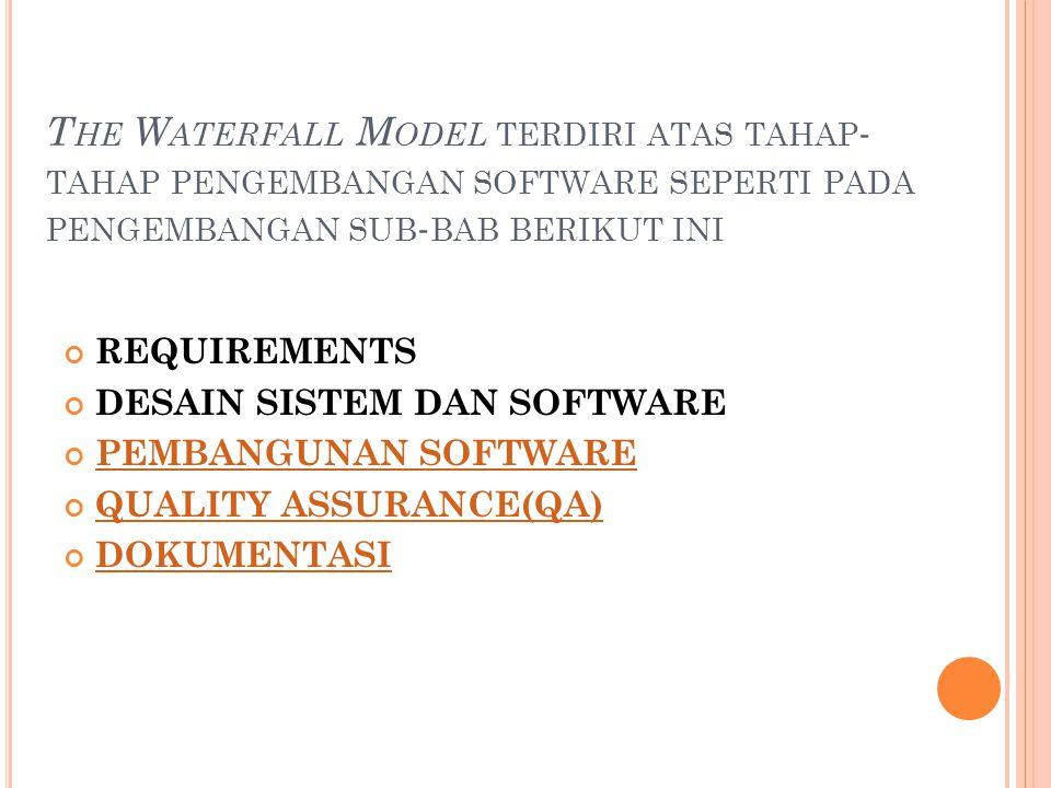 The Waterfall Model terdiri atas tahap-tahap pengembangan software seperti pada pengembangan sub-bab berikut ini