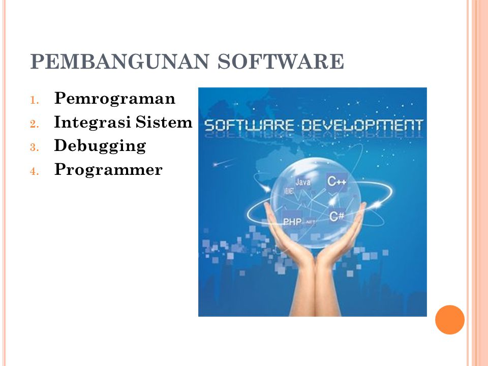 PEMBANGUNAN SOFTWARE Pemrograman Integrasi Sistem Debugging Programmer