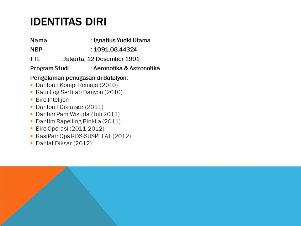 Identitas Diri Nama : Ignatius Yudki Utama NBP : 1091.08.44324