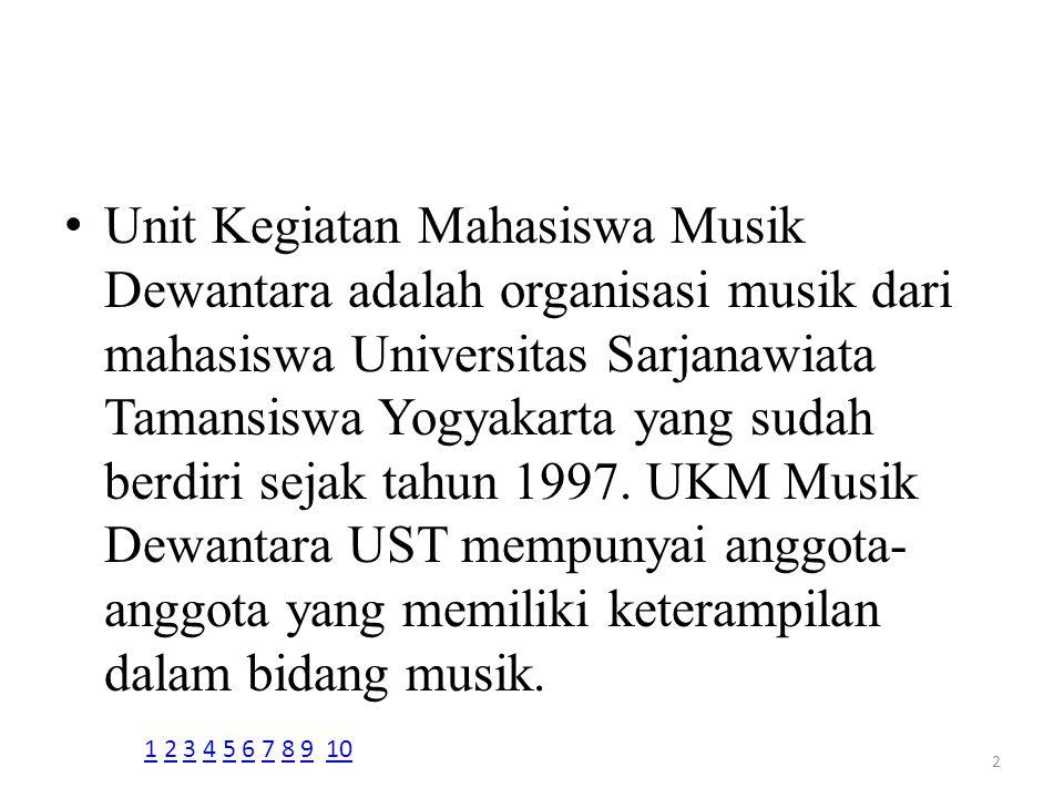 Unit Kegiatan Mahasiswa Musik Dewantara adalah organisasi musik dari mahasiswa Universitas Sarjanawiata Tamansiswa Yogyakarta yang sudah berdiri sejak tahun 1997. UKM Musik Dewantara UST mempunyai anggota-anggota yang memiliki keterampilan dalam bidang musik.