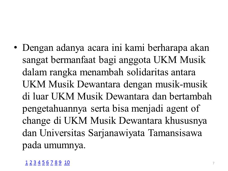 Dengan adanya acara ini kami berharapa akan sangat bermanfaat bagi anggota UKM Musik dalam rangka menambah solidaritas antara UKM Musik Dewantara dengan musik-musik di luar UKM Musik Dewantara dan bertambah pengetahuannya serta bisa menjadi agent of change di UKM Musik Dewantara khususnya dan Universitas Sarjanawiyata Tamansisawa pada umumnya.