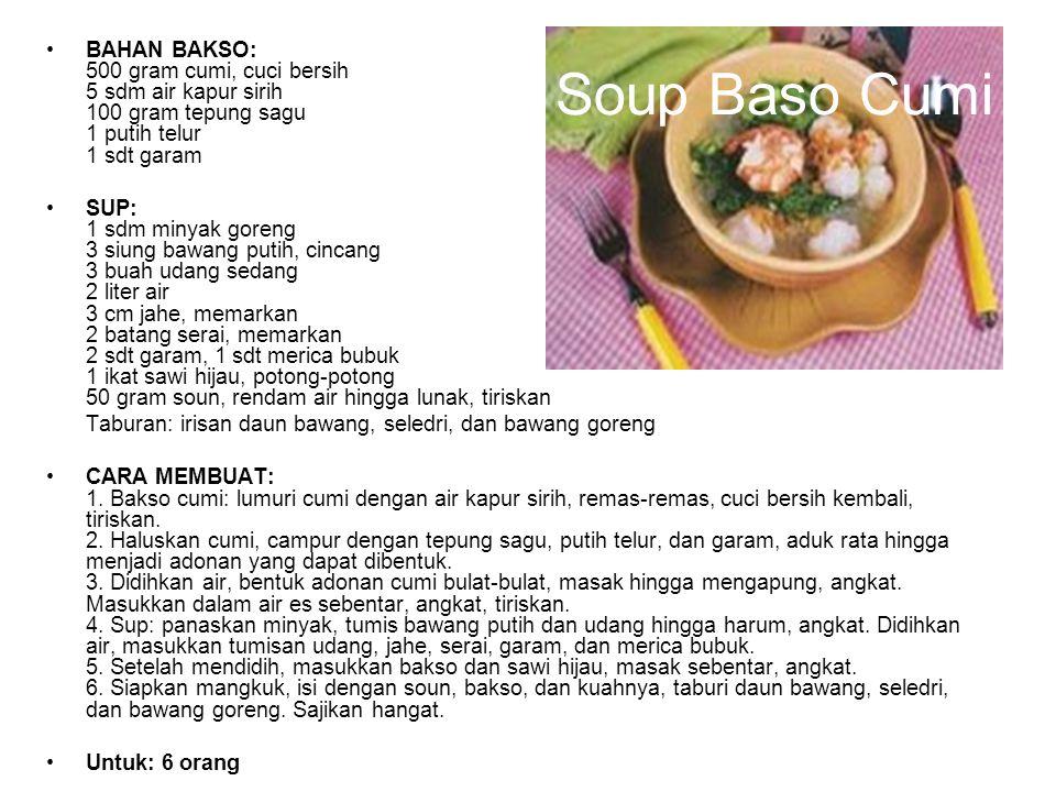 Soup Baso Cumi BAHAN BAKSO: 500 gram cumi, cuci bersih 5 sdm air kapur sirih 100 gram tepung sagu 1 putih telur 1 sdt garam.