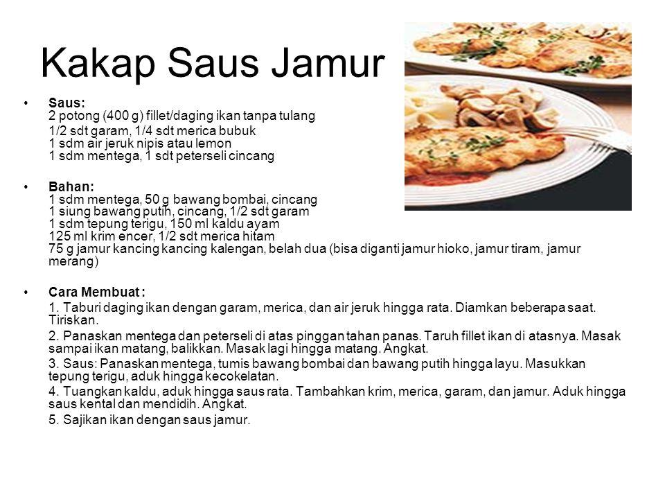 Kakap Saus Jamur Saus: 2 potong (400 g) fillet/daging ikan tanpa tulang.
