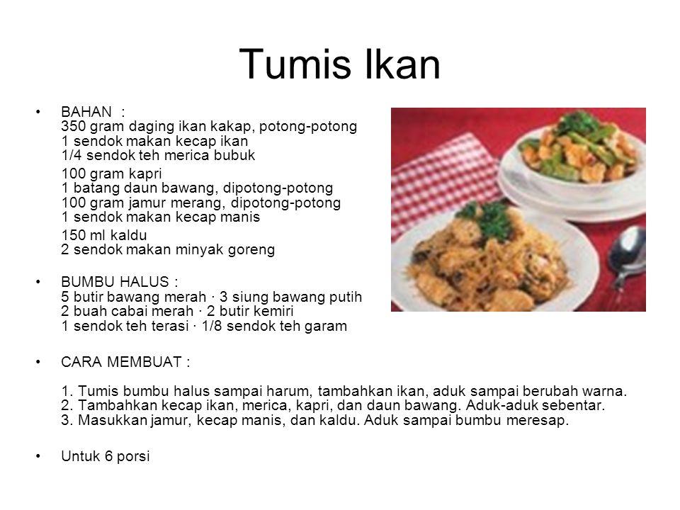 Tumis Ikan BAHAN : 350 gram daging ikan kakap, potong-potong 1 sendok makan kecap ikan 1/4 sendok teh merica bubuk.