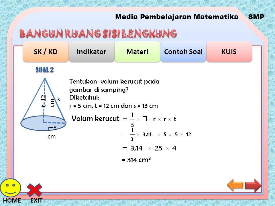 SOAL 2 Tentukan volum kerucut pada gambar di samping t=12 cm. r=5 cm. s. Diketahui: r = 5 cm, t = 12 cm dan s = 13 cm.