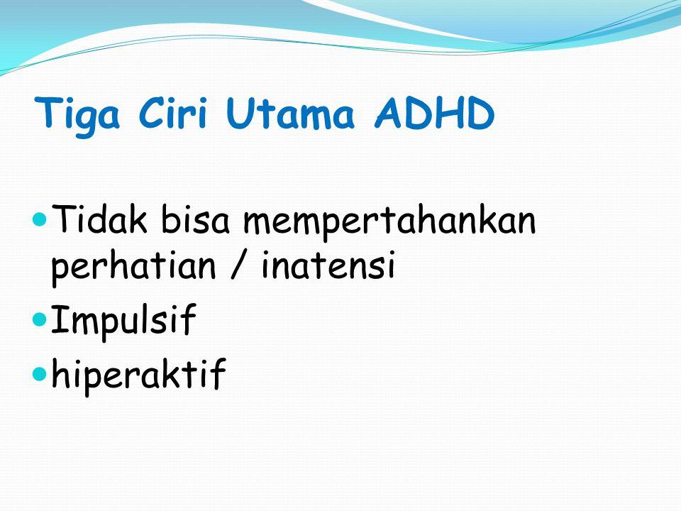 Tiga Ciri Utama ADHD Tidak bisa mempertahankan perhatian / inatensi