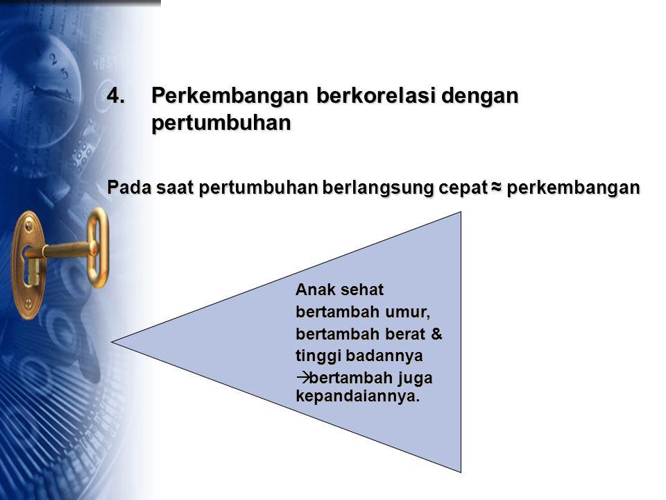 4. Perkembangan berkorelasi dengan pertumbuhan