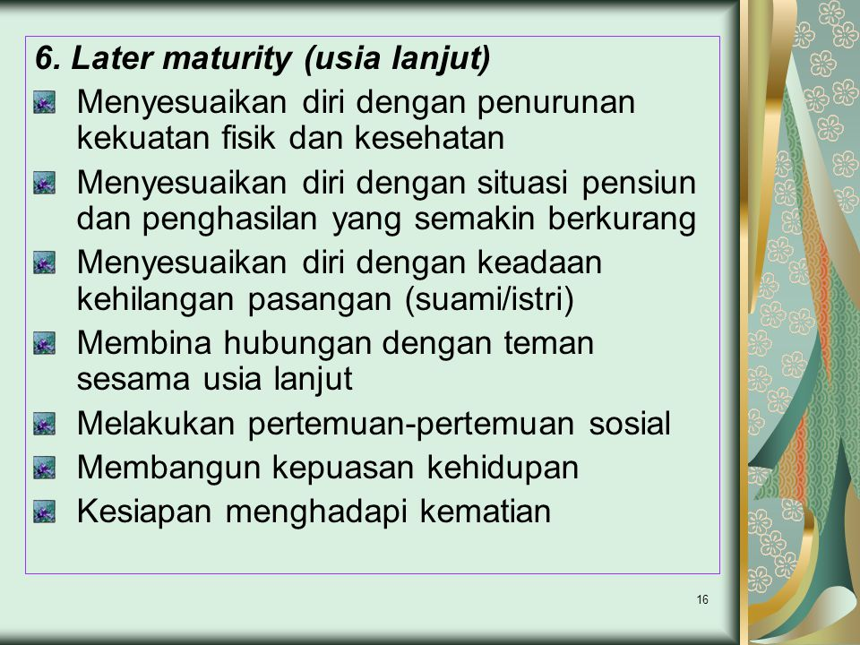 6. Later maturity (usia lanjut)