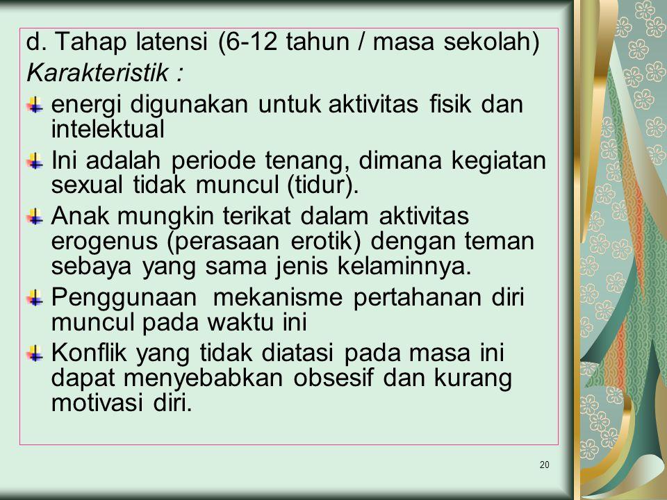 d. Tahap latensi (6-12 tahun / masa sekolah) Karakteristik :