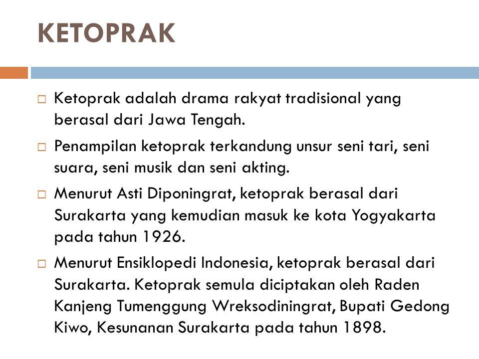KETOPRAK Ketoprak adalah drama rakyat tradisional yang berasal dari Jawa Tengah.