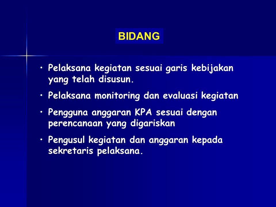 BIDANG Pelaksana kegiatan sesuai garis kebijakan yang telah disusun.