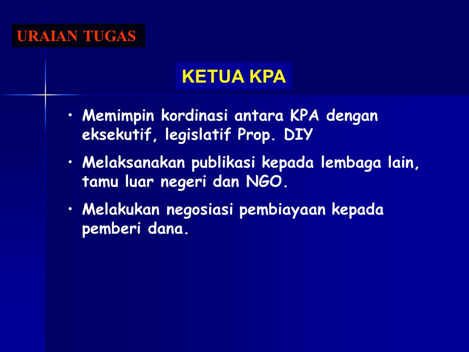 URAIAN TUGAS KETUA KPA. Memimpin kordinasi antara KPA dengan eksekutif, legislatif Prop. DIY.