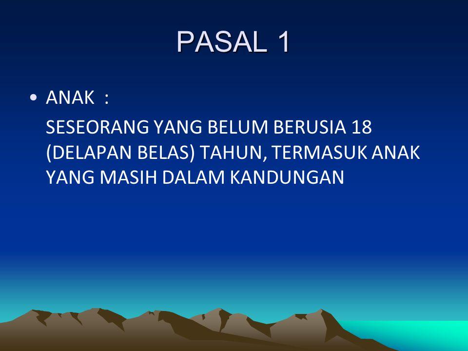 PASAL 1 ANAK : SESEORANG YANG BELUM BERUSIA 18 (DELAPAN BELAS) TAHUN, TERMASUK ANAK YANG MASIH DALAM KANDUNGAN.