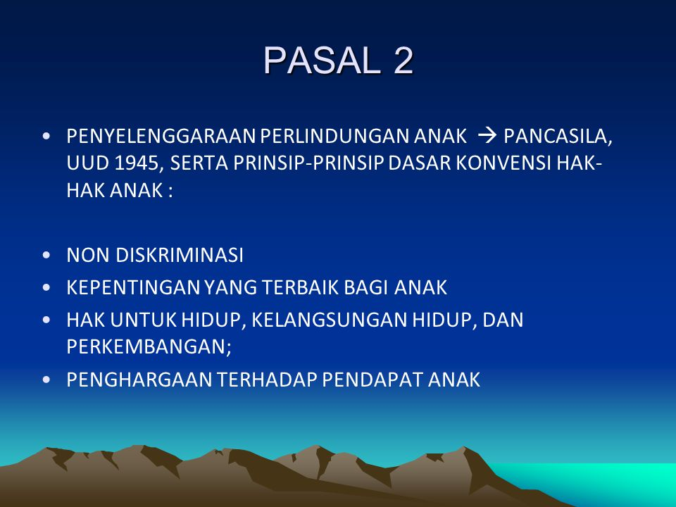 PASAL 2 PENYELENGGARAAN PERLINDUNGAN ANAK  PANCASILA, UUD 1945, SERTA PRINSIP-PRINSIP DASAR KONVENSI HAK-HAK ANAK :
