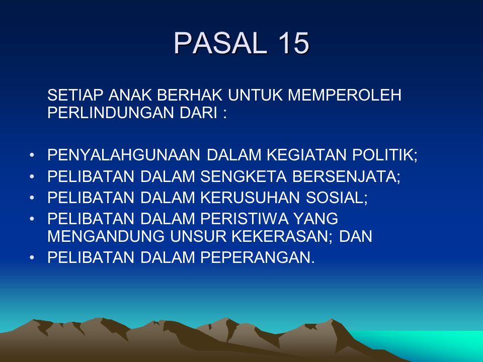 PASAL 15 SETIAP ANAK BERHAK UNTUK MEMPEROLEH PERLINDUNGAN DARI :
