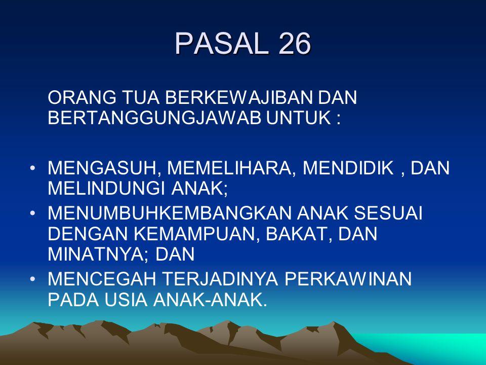 PASAL 26 ORANG TUA BERKEWAJIBAN DAN BERTANGGUNGJAWAB UNTUK :