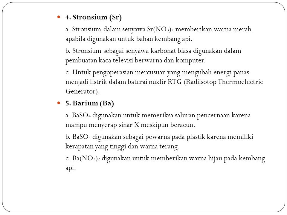 4. Stronsium (Sr) a. Stronsium dalam senyawa Sr(NO3)2 memberikan warna merah apabila digunakan untuk bahan kembang api.