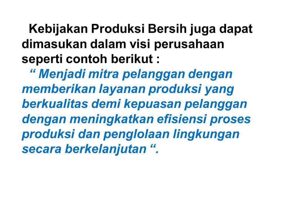 Kebijakan Produksi Bersih juga dapat dimasukan dalam visi perusahaan seperti contoh berikut :