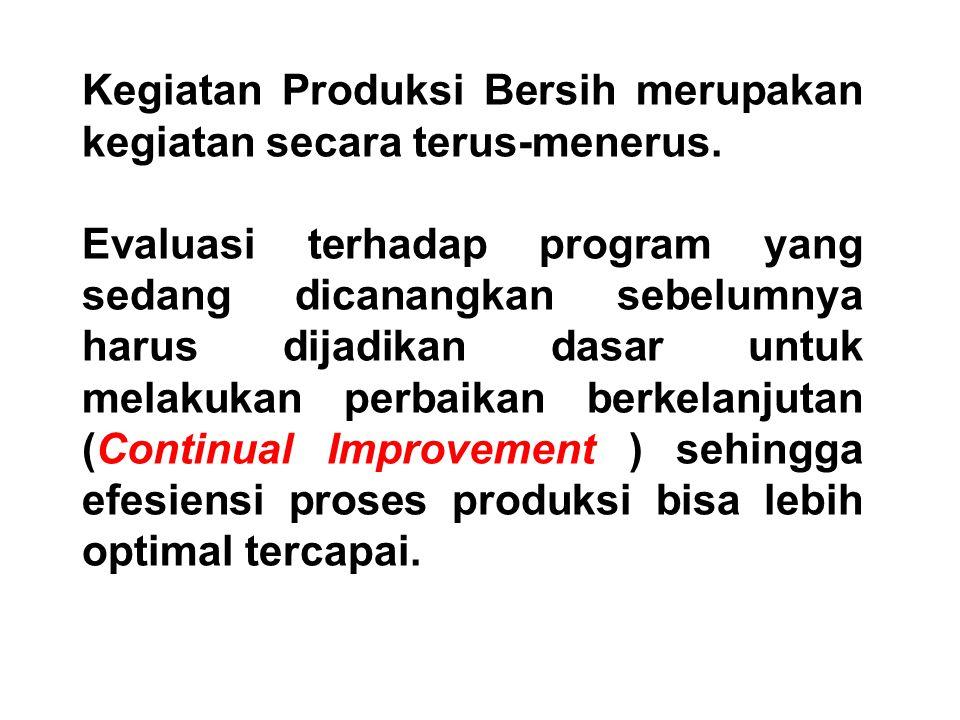 Kegiatan Produksi Bersih merupakan kegiatan secara terus-menerus.