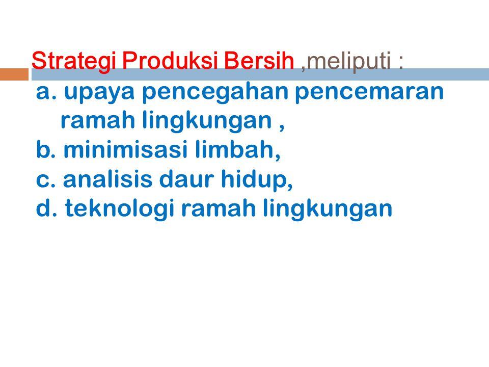 Strategi Produksi Bersih ,meliputi : a