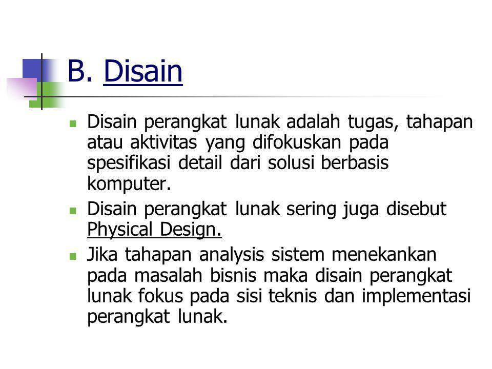 B. Disain Disain perangkat lunak adalah tugas, tahapan atau aktivitas yang difokuskan pada spesifikasi detail dari solusi berbasis komputer.