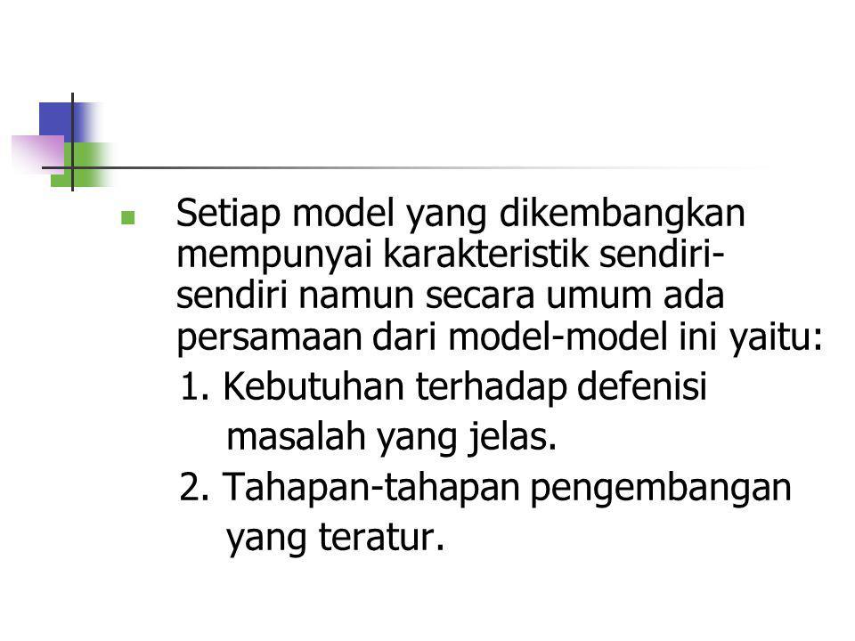 Setiap model yang dikembangkan mempunyai karakteristik sendiri-sendiri namun secara umum ada persamaan dari model-model ini yaitu: