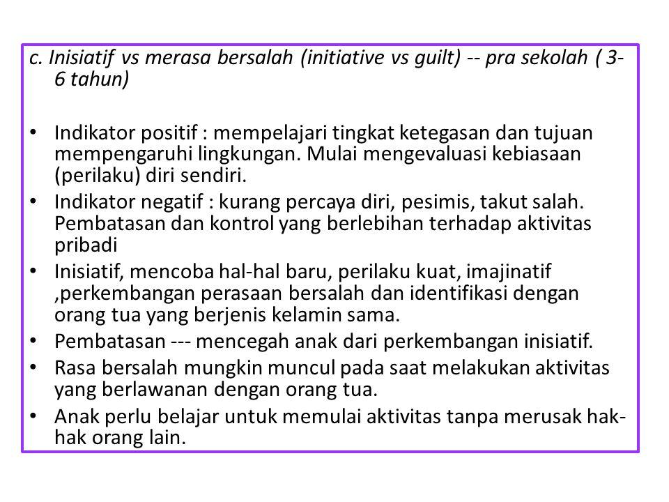 c. Inisiatif vs merasa bersalah (initiative vs guilt) -- pra sekolah ( 3-6 tahun)