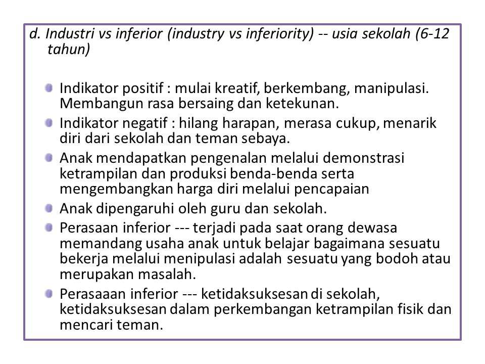 d. Industri vs inferior (industry vs inferiority) -- usia sekolah (6-12 tahun)