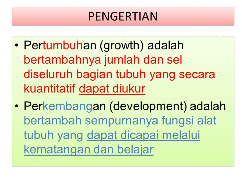 PENGERTIAN Pertumbuhan (growth) adalah bertambahnya jumlah dan sel diseluruh bagian tubuh yang secara kuantitatif dapat diukur.